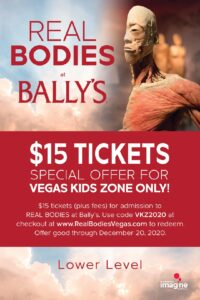 Real Bodies at Bally's is offering discounts for Vegas Kids Zone subscribers!